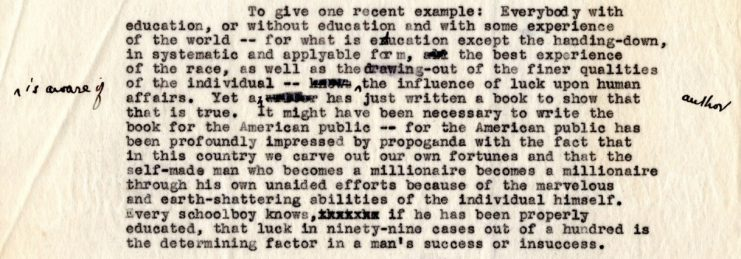 """A paragraph from a typed letter dated 1929 in which the author, Mr. Ferrari, describes American propensity to excessively honor successful self-made individuals. For example, he writes """"….the American public has been profoundly impressed by propaganda with the fact that in this country we carve out our own fortunes and that the self-made man who becomes a millionaire becomes a millionaire through his own unaided efforts because of the marvelous and earth-shattering abilities of the individual himself. Every schoolboy knows, if he has been properly educated, that luck in ninety-nine cases out a hundred is the determining factor in a man's success or insuccess."""""""