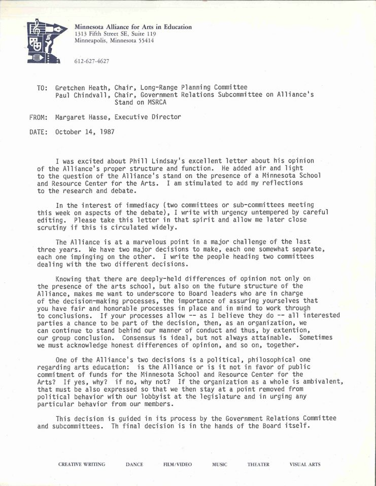 Letter dated October 14, 1987 from Margaret Hasse to Gretchen Heath and Paul Chindvall of the Minnesota Alliance for Arts in Education regarding the Alliance's role and direction after the opening of the Minnesota School and Resource Center for the Arts (today known as Perpich Center for Arts Education). From the Margaret Hasse papers in the Upper Midwest Literary Archives.