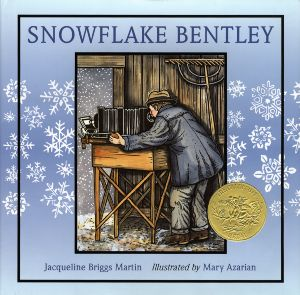Snowflake Bently by Jacqueline Briggs Martin, illustrated by Mary Azarian