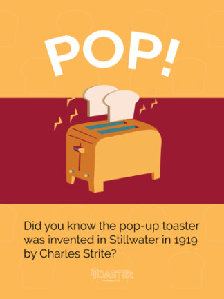 Picture of a toaster and text: Did you know the pop-up toaster was invented in Stillwater in 1919 by Charles Strite?