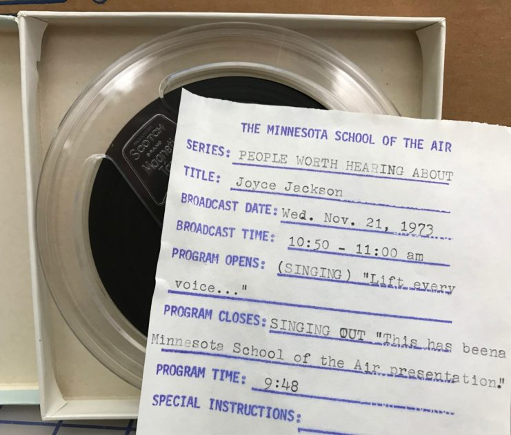 Minnesota School of the Air: People Worth Hearing About - Joyce Jackson. Broadcast date: November 21, 1973. Audio reel and cue sheet, tray 118, University of Minnesota Radio and Television Broadcasting records, ua01039, University Archives.