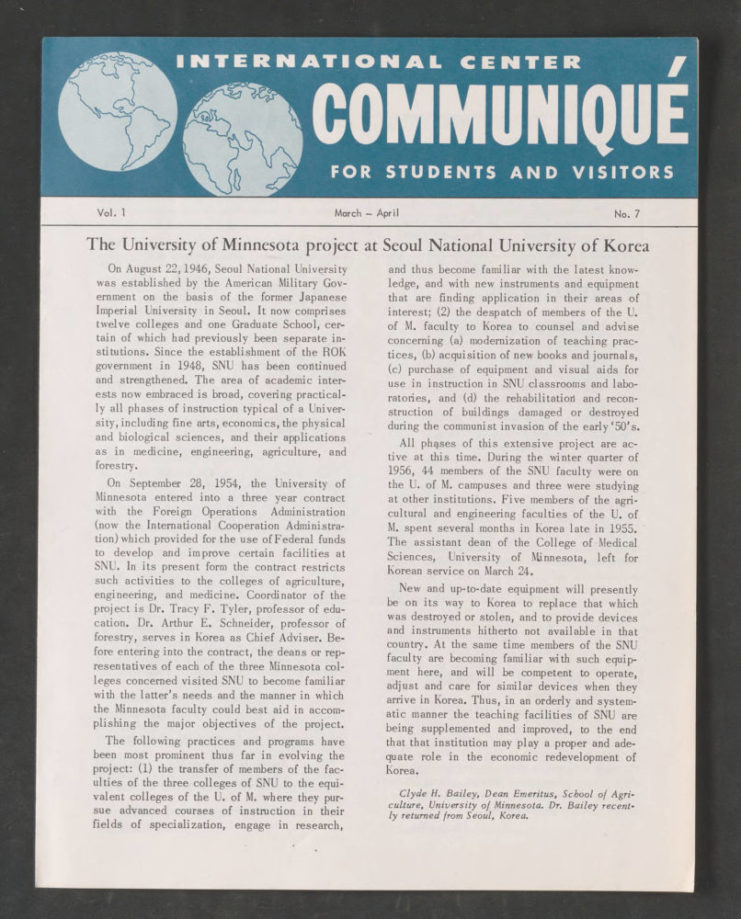 "Article, ""The University of Minnesota project at Seoul National University of Korea"" written by Dr. Clyde H. Bailey in the International Center Communique for Students and Visitors, highlights the extent of the project and how SNU ""may play a proper and adequate role in the economic redevelopment of Korea"". Date unknown. Source: University of Minnesota Archives, University Relations Records (ua-00875): Seoul, University of Korea, 1954-1960 (Box 113, Folder 19)."
