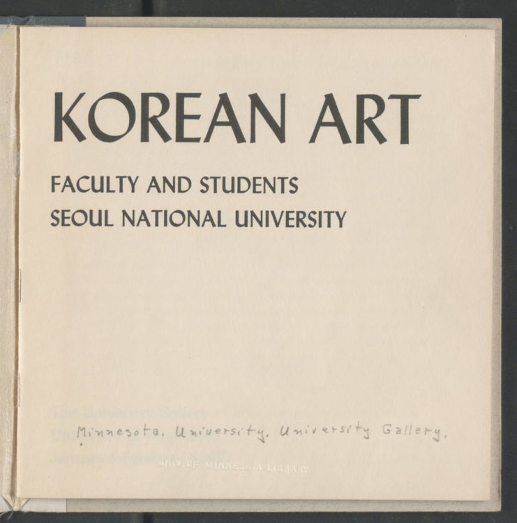 Title page to the Korean Art catalogue that introduces the exhibit exchange between Seoul National University and the University of Minnesota. Source: University of Minnesota Archives, Frederick R. Weisman Art Museum records (ua-00004): Korean Art, catalogue, 1957 (Box 111, Folder 16).