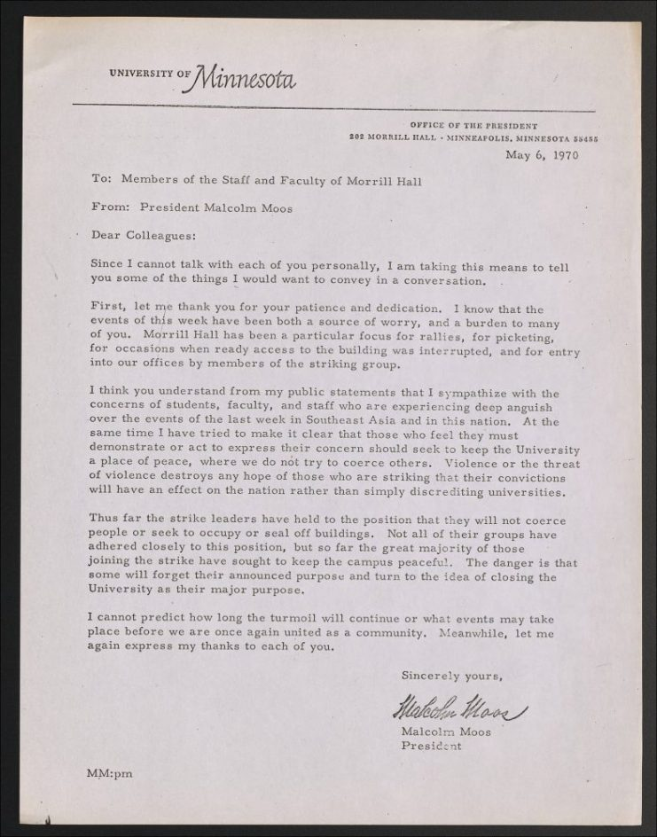 In this memo from President Malcolm Moos to the staff and faculty at Morrill Hall, he depicts his gratitude for their grace and patience. As Morrill Hall was known as a focus site for rallies and picketing, President Moos was hopeful that students would demonstrate peacefully. Alphabetical Files, Stud, 1966-1974. Student Strike. (Box 27, folder 11). 1970-03 - 1970-06. University of Minnesota Libraries, University Archives. umedia.lib.umn.edu/item/p16022coll372:2332 Accessed 28 May 2020.