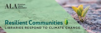 Resilient Communities. Libraries Respond to Climate Change. American Library Association.